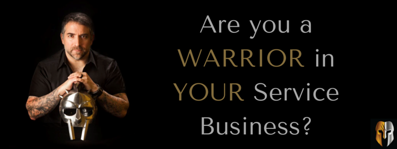 Are you a WARRIOR in YOUR Service Business-