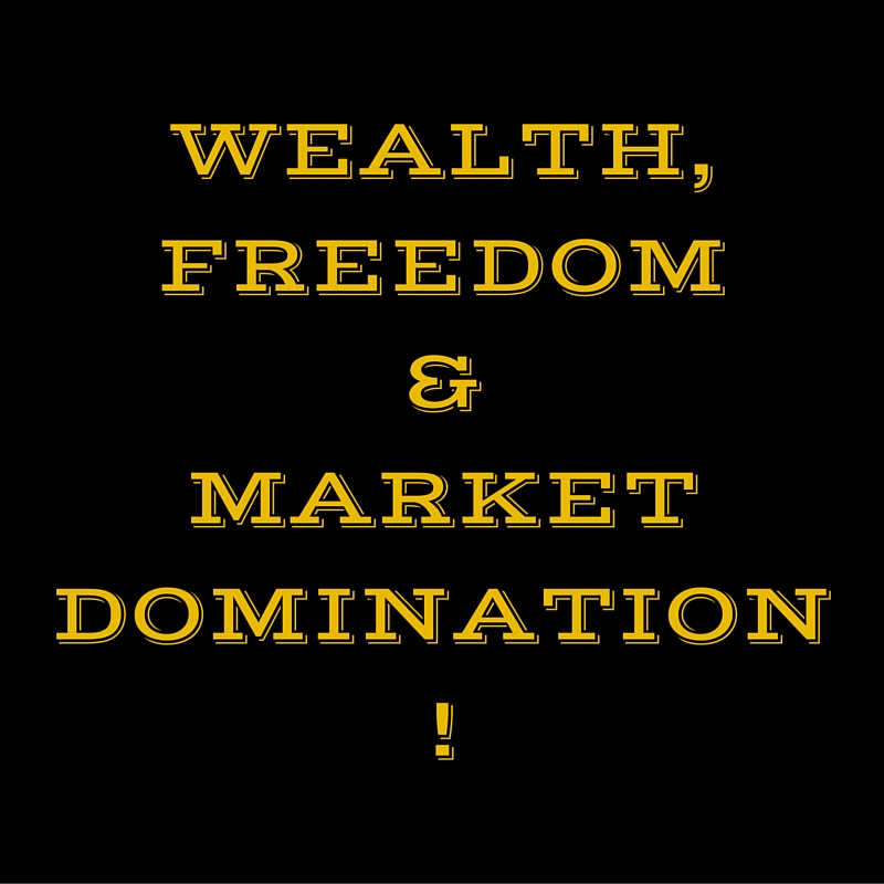 Wealth freedom and market domination