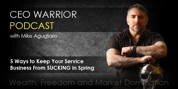 Mike Agugliaro on how to keep your service business from SUCKING in Spring